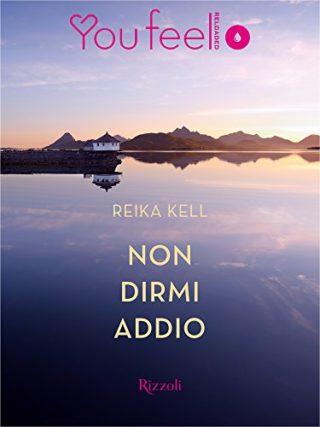 Recensione: Non dirmi addio di Reika Kell – Youfeel Rizzoli