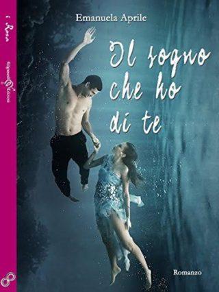 """Recensione: """"Il sogno che ho di te"""" di Emanuela Aprile – Gilgamesh edizioni"""