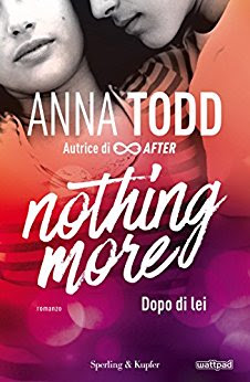"Recensione: "" Nothing more – Dopo di lei"" di Anna Todd edito Sperling & Kupfer."