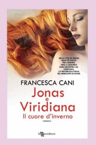 """Nuove uscite del 12 Gennaio: """"Jonas e Viridiana. Il cuore d'inverno"""" di Francesca Cani. Edito Leggereditore"""