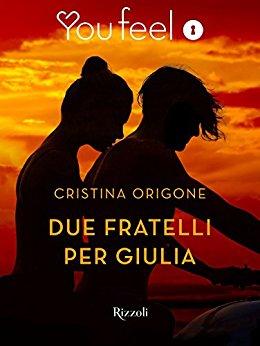 """Recensione: """"Due fratelli per Giulia"""", di Cristina Origone. Edito Youfeel"""