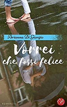 """Recensione: """"Vorrei che fossi felice"""" di Arianna Di Giorgio. Edito Butterfly"""