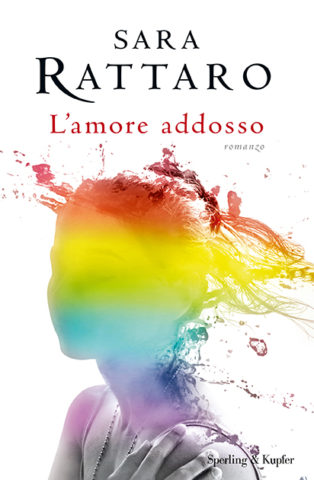 Recensione: L'amore addosso di Sara Rattaro.