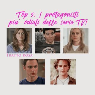 Top 5; I protagonisti più odiati delle serie TV!